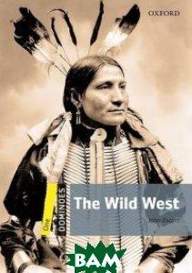Купить The Wild West, OXFORD UNIVERSITY PRESS, Escott John, 978-0-19-424769-6