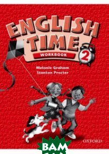 Купить English Time 2. Workbook, OXFORD UNIVERSITY PRESS, Rivers Susan, 978-0-19-436404-1