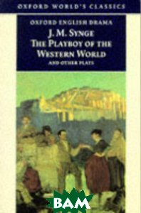 Купить The Playboy of the Western World and Other Plays, OXFORD UNIVERSITY PRESS, Synge J.M., 978-0-19-283448-5