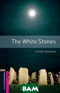 Купить The White Stones, OXFORD UNIVERSITY PRESS, Vaughan Lester, 978-0-19-423431-3