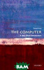 Купить The Computer, OXFORD UNIVERSITY PRESS, Ince Darrel, 978-0-19-958659-2