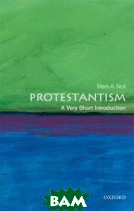 Купить Protestantism, OXFORD UNIVERSITY PRESS, Mark A. Noll, 978-0-19-956097-4