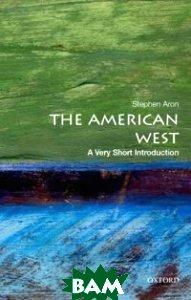 Купить The American West, OXFORD UNIVERSITY PRESS, Aron Stephen, 978-0-19-985893-4