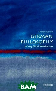 Купить German Philosophy, OXFORD UNIVERSITY PRESS, Bowie Andrew, 978-0-19-956925-0