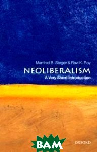 Купить Neoliberalism, OXFORD UNIVERSITY PRESS, Manfred B. Steger, 978-0-19-956051-6