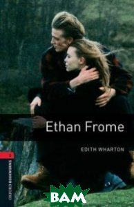 Купить OXFORD bookworms library 3: ETHAN FROME 3 ED, OXFORD UNIVERSITY PRESS, 9780194791151