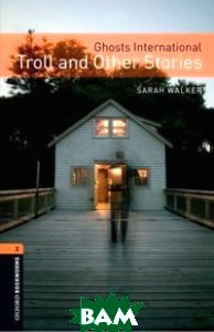 Купить Ghosts International: Troll and Other Stories: Stage 2 (+ CD), OXFORD UNIVERSITY PRESS, Sarah Walker, 978-0-19-479386-5