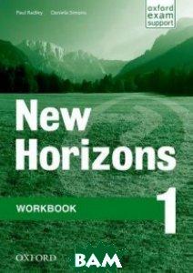 Купить Horizons 1. Workbook, OXFORD UNIVERSITY PRESS, Radley Paul, 978-0-19-413428-6