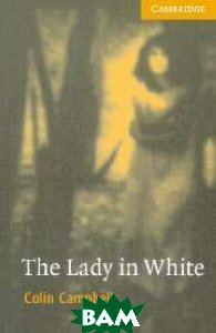 Купить CER (Cambridge English Readers) 4 The Lady in White, CAMBRIDGE UNIVERSITY PRESS, Campbell Lisa Rae, 978-0-521-66620-6