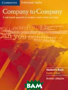 Купить Company to Company: A Task-Based Approach to Business Emails, Letters and Faxes: Student's Book, CAMBRIDGE UNIVERSITY PRESS, Andrew Littlejohn, 978-0-521-60975-3