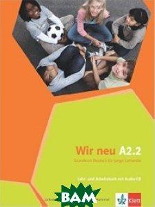 Купить Wir neu A2.2: Grundkurs Deutsch f& 252;r junge Lernende. Lehr- und Arbeitsbuch (+ Audio CD), KLETT, Motta G., 978-3-12-675876-5