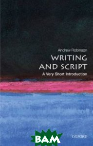 Купить Writing and Script, OXFORD UNIVERSITY PRESS, Robinson Andrew, 978-0-19-956778-2