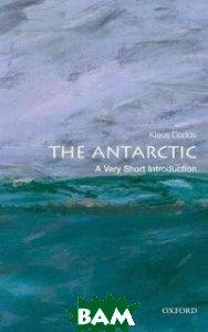 Купить The Antarctic, OXFORD UNIVERSITY PRESS, Dodds Klaus, 978-0-19-969768-7