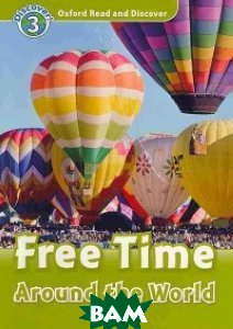 Купить Oxford Read and Discover 3: Free Time Around the World, OXFORD UNIVERSITY PRESS, Penn Julie, 978-0-19-464378-8