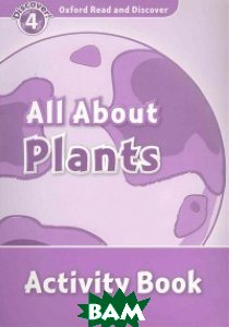 Купить Oxford Read and Discover 4: All About Plants. Activity Book, OXFORD UNIVERSITY PRESS, Penn Julie, 978-0-19-464450-1
