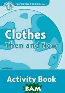 Купить Clothes Then and Now. Activity Book, OXFORD UNIVERSITY PRESS, 978-0-19-464571-3