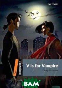 Купить V is for Vampire: Level 2, OXFORD UNIVERSITY PRESS, Lesley Thompson, 978-0-19-424983-6