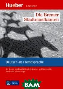 Die Bremer Stadtmusikanten: Die Bremer Stadtmusikanten, Rotk&228;ppchen und Aschenputtel neu erz&228;hlt von Urs Luger. Deutsch als Fremdsprache. Leseheft