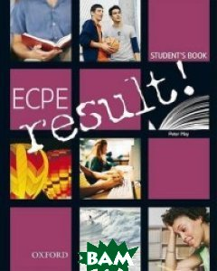 Купить ECPE Result! Student`s Book, OXFORD UNIVERSITY PRESS, May Peter, 978-0-19-430546-4