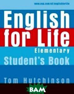 Купить English for Life Elementary. Student`s Book, OXFORD UNIVERSITY PRESS, Hutchinson Tom, 978-0-19-430726-0