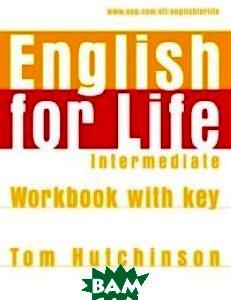 Купить English for Life Intermediate. Workbook with Key, OXFORD UNIVERSITY PRESS, Hutchinson Tom, 978-0-19-430764-2