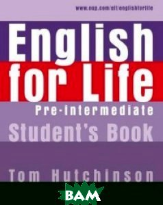 Купить English for Life Pre-intermediate. Student`s Book, OXFORD UNIVERSITY PRESS, Hutchinson Tom, 978-0-19-430727-7