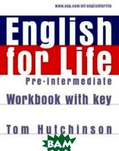 Купить English for Life Pre-intermediate. Workbook with Key, OXFORD UNIVERSITY PRESS, Hutchinson Tom, 978-0-19-430763-5