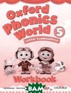 Oxford Phonics World 5: Letter Combination: Workbook, OXFORD UNIVERSITY PRESS, Kaj Schwermer, Julia Chang, Craig Wright, 978-0-19-459627-5  - купить со скидкой