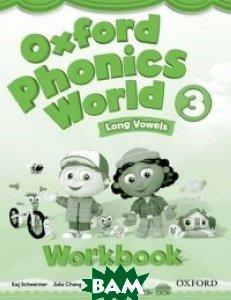 Купить Oxford Phonics World 3: Long Vowels: Workbook, OXFORD UNIVERSITY PRESS, Kaj Schwermer, Julia Chang, Craig Wright, 978-0-19-459624-4