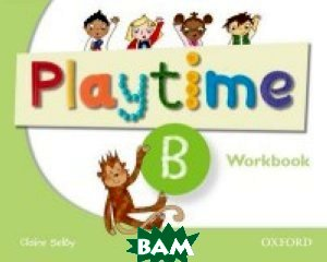 Купить Playtime B: Workbook, OXFORD UNIVERSITY PRESS, Claire Selby, 978-0-19-404670-1
