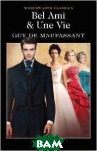 Купить Bel Ami: Or, the History of a Scoundrel, Wordsworth, Maupassant Guy de, 978-1-84022-579-2