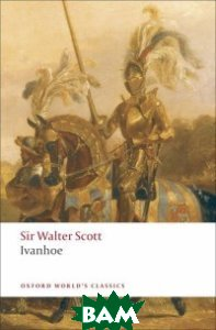 Купить Ivanhoe (изд. 2010 г. ), OXFORD UNIVERSITY PRESS, Sir Walter Scott, 978-0-19-953840-9