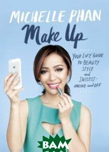 Make Up: Your Life Guide to Beauty, Style, and Success. Online and Off (Harmony) Мукачево книги купить интернет магазин