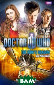 Doctor Who: The King`s Dragon, Random House, Inc., McCormack Una, 978-1-84990-975-4  - купить со скидкой