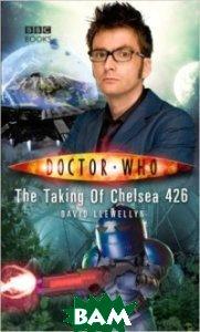 Купить Doctor Who: The Taking of Chelsea 426, Llewellyn David, 978-1-78594-031-6