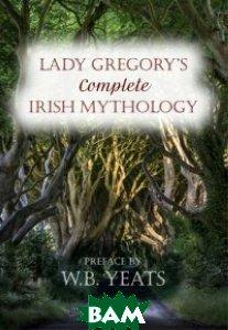 Купить Lady Gregory`s Complete Irish Mythology