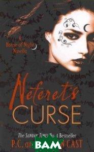 Купить Neferet`s Curse, Неизвестный, Cast P.C., 978-1-907411-20-5