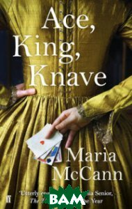 Купить Ace, King, Knave, Faber and Faber, McCann Maria, 978-0-571-29762-7