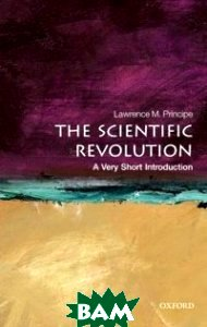 Купить The Scientific Revolution, OXFORD UNIVERSITY PRESS, Lawrence M. Principe, 978-0-19-956741-6