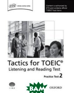 Купить Tactics for TOEIC. Listening and Reading Test: Practice Test 2, OXFORD UNIVERSITY PRESS, Trew Grant, 978-0-19-452956-3