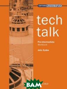 Купить Tech Talk Pre-Intermediate. Workbook, OXFORD UNIVERSITY PRESS, Sydes John, 978-0-19-457460-0