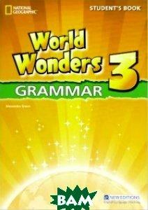 Купить World Wonders 3: Grammar: Student`s Book, Heinle/Cengage Learn, Alexandra Green, 978-1-4240-7889-9