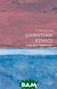 Купить Christian Ethics, OXFORD UNIVERSITY PRESS, D. Stephen Long, 978-0-19-956886-4