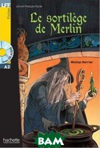 Купить Le Sortilege De Merlin, Hachette FLE, Gerrier N., 978-2-01-401607-9