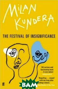Купить The Festival of Insignificance, Faber and Faber, Kundera Milan, 978-0-571-31649-6