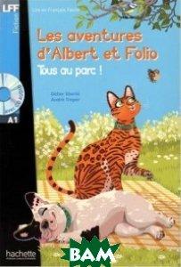 Les Aventures D`albert Et Folio: Tous Au Parc! (+ Audio CD), Hachette FLE, Eberle D., 978-2-01-401606-2  - купить со скидкой