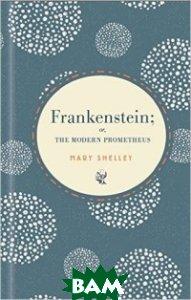 Купить Frankenstein, Vintage Classics, Shelley Mary, 9781784871635