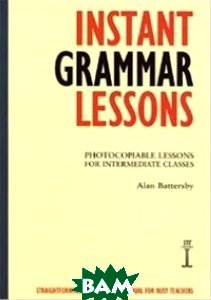 Купить Instant Grammar Lessons: Photocopieable Lessons for Intermediate Classes, Heinle/Cengage Learn, 978-1-899396-40-5