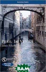 Купить Peril in Venice (+ Audio CD), Summertown Publishing Ltd, James Schofield, 978-1-902741-91-8