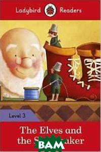 Купить The Elves and the Shoemaker Ladybird Readers. Level 3, 978-0-241-25390-8